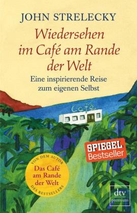 John Strelecky, Root Leeb - Wiedersehen im Café am Rande der Welt - Eine inspirierende Reise zum eigenen Selbst