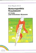 Erich Rauch - Naturopathic Treatment of Colds and Infectious Diseases