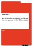 Daniel Hasler - The dictatorship of Augusto Pinochet and the consequences for the Chilean society