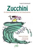 Renate Alf, Irmela Erckenbrecht, Renate Alf - Zucchini - Ein Erste-Hilfe-Handbuch für die Ernteschwemme
