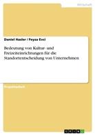 Feyza Evci, Danie Hasler, Daniel Hasler - Bedeutung von Kultur- und Freizeiteinrichtungen für die Standortentscheidung von Unternehmen