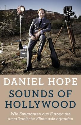 Danie Hope, Daniel Hope, Wolfgang Knauer - Sounds of Hollywood - Wie Emigranten aus Europa die amerikanische Filmmusik erfanden