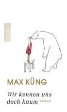 Max Küng - Wir kennen uns doch kaum