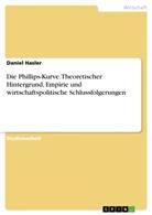 Daniel Hasler - Die Phillips-Kurve. Theoretischer Hintergrund, Empirie und wirtschaftspolitische Schlussfolgerungen