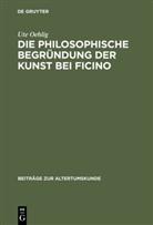 Ute Oehlig - Die philosophische Begründung der Kunst bei Ficino