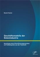 Daniel Hasler - Geschäftsmodelle der Datenindustrie: Herleitung eines Klassifizierungsansatzes mit Fallbeispielen aus der Telematik