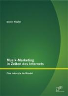Daniel Hasler - Musik-Marketing in Zeiten des Internets: Eine Industrie im Wandel