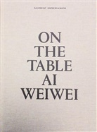 Wei Wei Ai, Rosa Pera, Weiwei Ai, Weiwei Ai, Ai Weiwei - On the table : Ai Weiwei