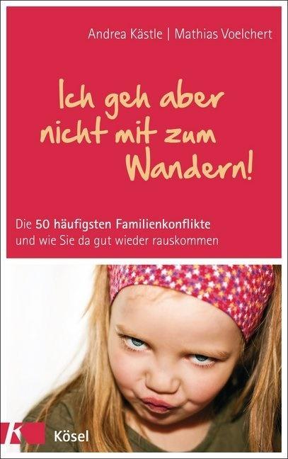Andre Kästle, Andrea Kästle, Mathias Voelchert - Ich geh aber nicht mit zum Wandern! - Die 50 häufigsten Familienkonflikte und wie Sie da gut wieder rauskommen