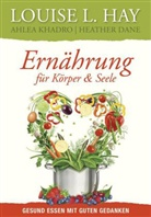 Heather Dane, Louis Hay, Louise Hay, Louise L. Hay, Ahle Khadro, Ahlea Khadro - Ernährung für Körper und Seele