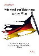 Karl-Ernst Buhrmester, Dieter Keb, Verlag DeBehr - Wir sind auf (k)einem guten Weg - Eine gesellschaftspolitische Analyse mit autobiografischen Zügen