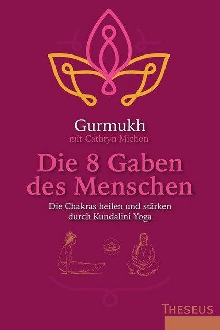 Gurmuk,  Gurmukh, Karen von Hardenberg, Cathryn Michon - Die 8 Gaben des Menschen - Die Chakras heilen und stärken durch Kundalini Yoga