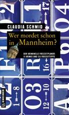 Claudia Schmid - Wer mordet schon in Mannheim?