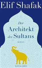 Elif Shafak - Der Architekt des Sultans