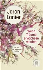 Jaron Lanier - Wenn Träume erwachsen werden