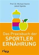 Michael Hamm, Michael (Prof. Dr. Hamm, Jakob Ogielda - Das Praxisbuch der Sportlerernährung
