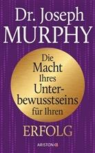 Joseph Murphy, Joseph (Dr.) Murphy, Arthu R Pell (Dr.) - Die Macht Ihres Unterbewusstseins für Ihren Erfolg