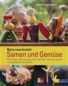 A. Frommherz, Andrea Frommherz, Patrick Weyeneth - Naturwerkstatt Samen und Gemüse