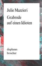 Julie Mazzieri, Christoph Roeber - Grabrede auf einen Idioten