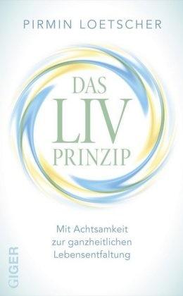 Pirmin Loetscher - Das LIV-Prinzip - Mit Achtsamkeit zur ganzheitlichen Lebensentfaltung