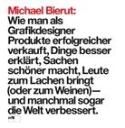 Michael Bierut - Michael Bierut: Wie man als Grafikdesigner Produkte erfolgreicher verkauft, Dinge besser erklärt, Sachen schöner macht, Leute zum Lachen bringt (oder zum Weinen) - und manchmal sogar die Welt verbessert.