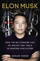 Ashlee Vance - Elon Musk: Inventing the Future