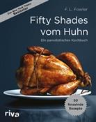 F L Fowler, F. L. Fowler, F.L. Fowler - Fifty Shades vom Huhn