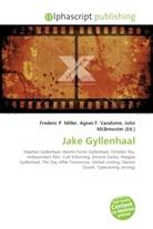 Agne F Vandome, John McBrewster, Frederic P. Miller, Agnes F. Vandome - Jake Gyllenhaal
