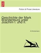 A Zimmermann, A. Zimmermann - Geschichte der Mark Brandenburg unter Joachim I. und II.