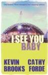 Kevin Brooks, Kevin Forde Brooks, Catherine Forde, Catherine Forde, Cathy Forde - I See You Baby