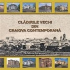Catalin Barboianu, Catalin Barboianu, Georgiana Fota - Cladirile vechi din Craiova contemporana