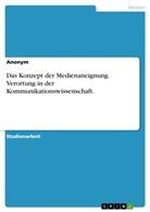 Anonym - Das Konzept der Medienaneignung. Verortung in der Kommunikationswissenschaft.