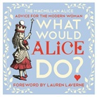 Lewis Carroll, John Tenniel, John Tenniel - What Would Alice Do?