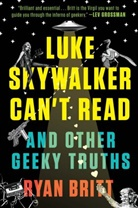 Ryan Britt - Luke Skywalker Can't Read