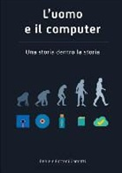 Daniele Bottoni Comotti - L'Uomo E Il Computer Una Storia Dentro La Storia