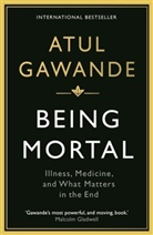 Atul Gawande - Being Mortal: Illness, Medicine and What Matters in the End
