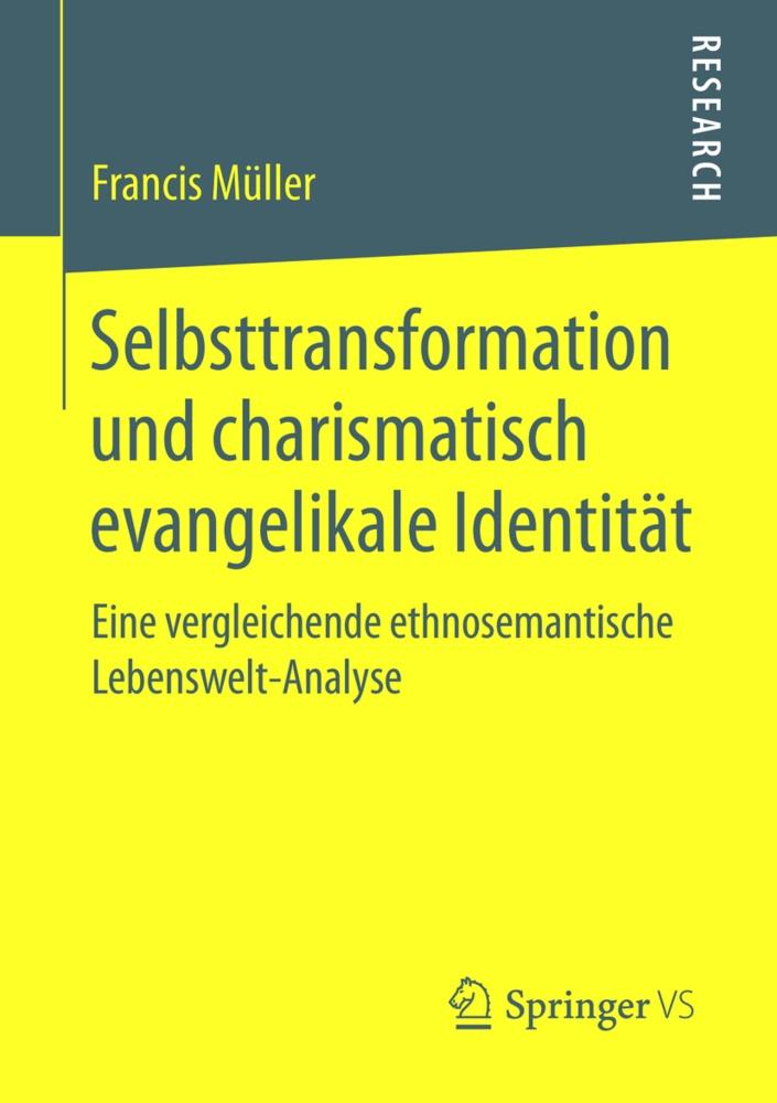 Francis Müller - Selbsttransformation und charismatisch evangelikale Identität - Eine vergleichende ethnosemantische Lebenswelt-Analyse