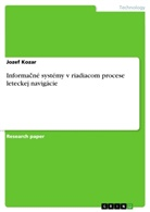 Jozef Kozar - Informacné systémy v riadiacom procese leteckej navigácie