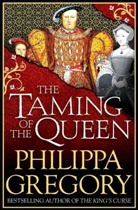 Philippa Gregory, Phlippa Gregory, Philippa Gregory - THE TAMING OF THE QUEEN*