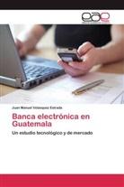 Juan Manuel Velasquez Estrada - Banca electrónica en Guatemala