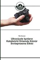 Filiz Karacan - Ultraviyole Isinlarin Katalizörlü Ortamda Kömür Sivilasmasina Etkisi
