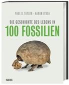 Aaron O`Dea, Paul D. Taylor, Gudrun Kräbs - Die Geschichte des Lebens in 100 Fossilien