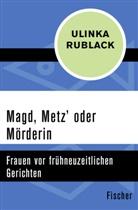 Ulinka Rublack - Magd, Metz' oder Mörderin