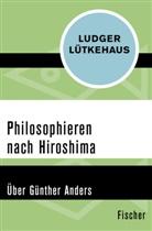 Ludger Lütkehaus - Philosophieren nach Hiroshima