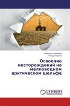 Iskende Ibragimov, Iskender Ibragimov, Gennadiy Shilov - Osvoenie mestorozhdeniy na melkovodnom arkticheskom shel'fe
