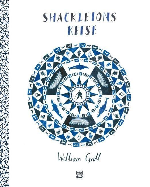 William Grill, William Grill, Harald Stadler - Shackletons Reise - Ausgezeichnet mit der Kate Greenaway Medal 2015. Nominiert für den Deutschen Jugendliteraturpreis 2016, Kategorie Sachbuch