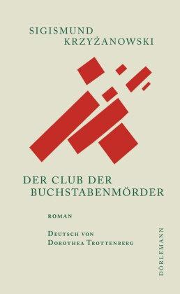 Sigismund Krzyzanowski, Sigismund Krzyżanowski, Dorothea Trottenberg - Der Club der Buchstabenmörder - Roman