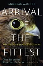 Andreas Wagner - Arrival of the Fittest - Wie das Neue in die Welt kommt