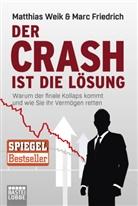Marc Friedrich, Matthia Weik, Matthias Weik - Der Crash ist die Lösung