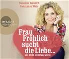 Susanne Fröhlich, Constanze Kleis, Susanne Fröhlich - Frau Fröhlich sucht die Liebe ... und bleibt nicht lang allein, 3 Audio-CD (Hörbuch)